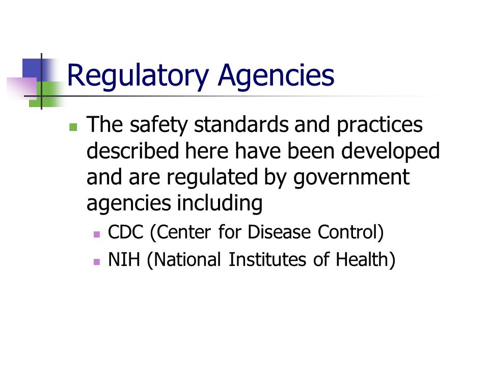 Regulatory Agencies The safety standards and practices described here have been developed and are regulated by government agencies including CDC (Cent