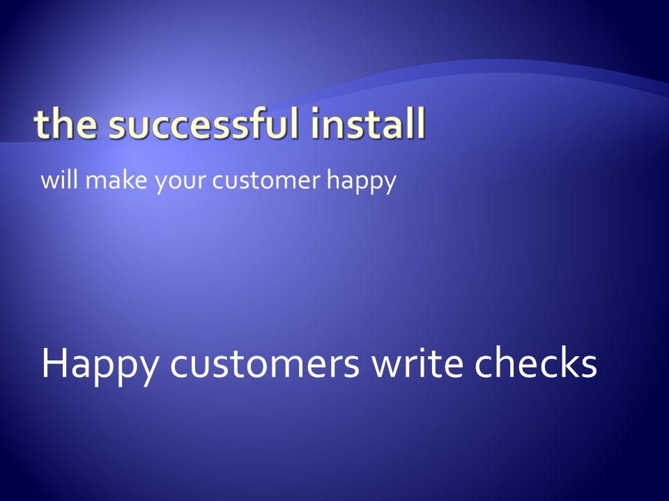 will make your customer happy Happy customers write checks