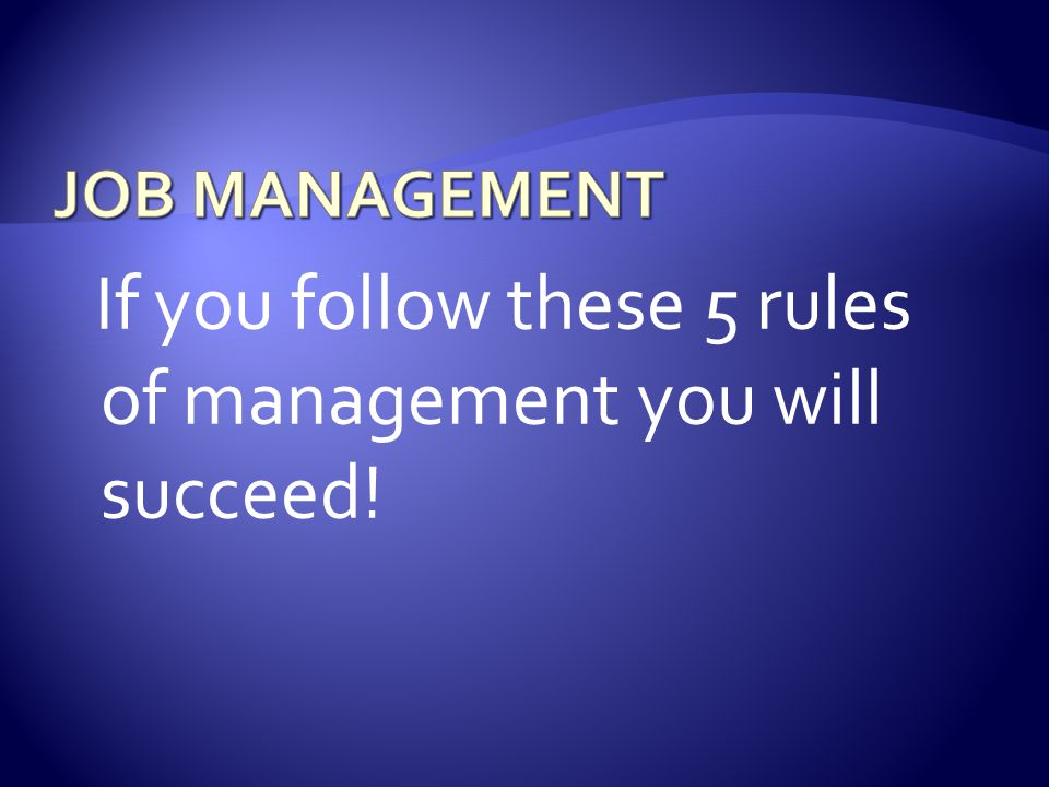 If you follow these 5 rules of management you will succeed!