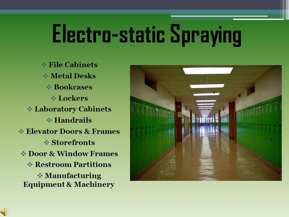 Electro-static Spraying File Cabinets Metal Desks Bookcases Lockers Laboratory Cabinets Handrails Elevator Doors & Frames Storefronts Door & Window Fr