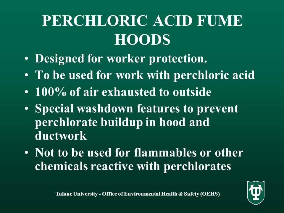 Tulane University - Office of Environmental Health & Safety (OEHS) PERCHLORIC ACID FUME HOODS Work with perchloric acid can cause the formation of per