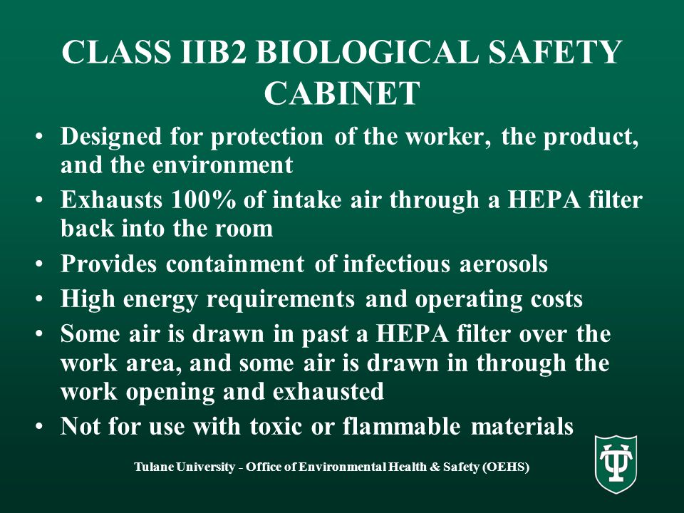 Tulane University - Office of Environmental Health & Safety (OEHS) CLASS IIB1 BIOLOGICAL SAFETY CABINET Provides protection for worker, product, and e