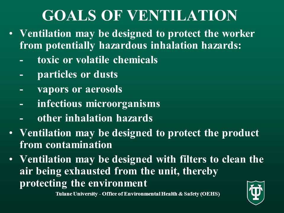 Tulane University - Office of Environmental Health & Safety (OEHS) OBJECTIVES To learn about the different types of ventilation available in laborator