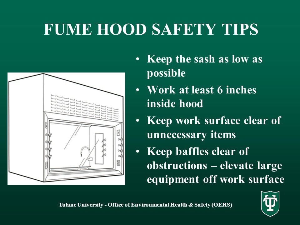 Tulane University - Office of Environmental Health & Safety (OEHS) CHEMICAL FUME HOODS Do not assume that your fume hood is operating properly. Check