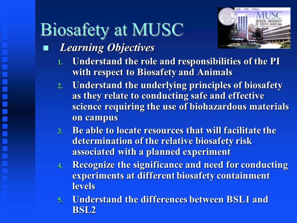 Biosafety at MUSC Learning Objectives Learning Objectives 1.