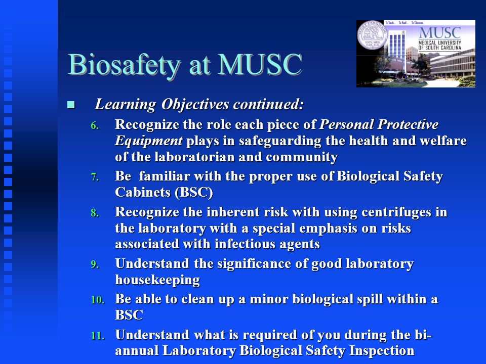 Biosafety at MUSC Learning Objectives continued: Learning Objectives continued: 6.