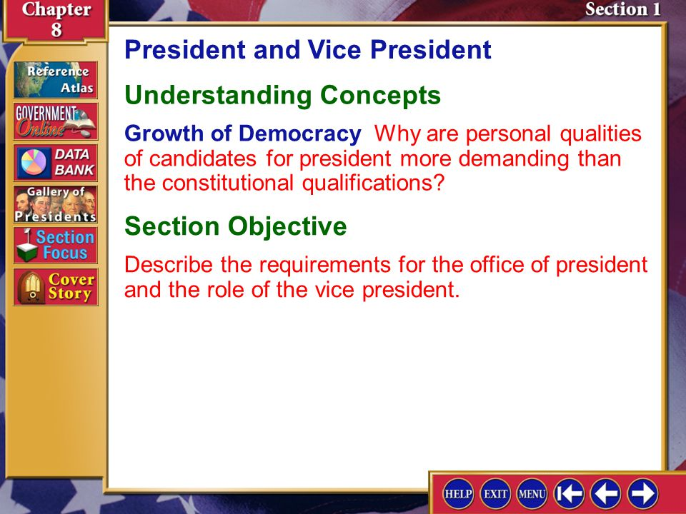 Section 1 Introduction-2 President and Vice President Understanding Concepts Growth of Democracy Why are personal qualities of candidates for president more demanding than the constitutional qualifications.