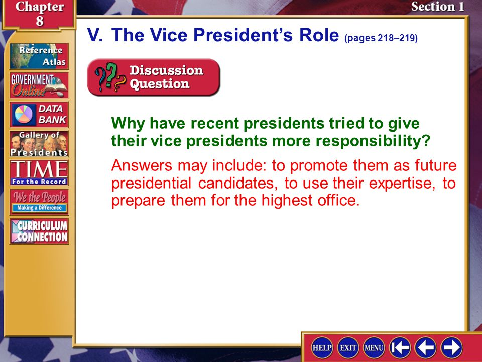 Section 1-13 V.The Vice Presidents Role (pages 218–219) Why have recent presidents tried to give their vice presidents more responsibility.