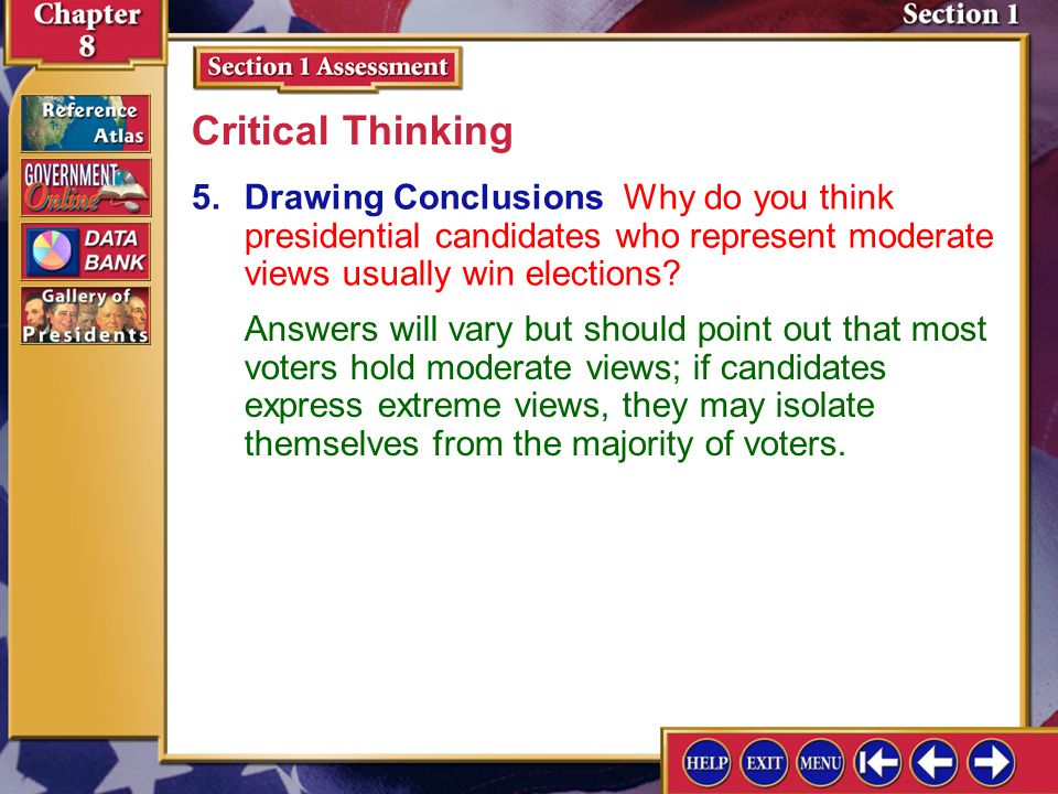 Section 1 Assessment-5 5.Drawing Conclusions Why do you think presidential candidates who represent moderate views usually win elections.