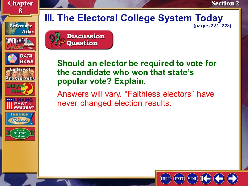 Section 2-8 III.The Electoral College System Today (pages 221–223) Should an elector be required to vote for the candidate who won that states popular vote.