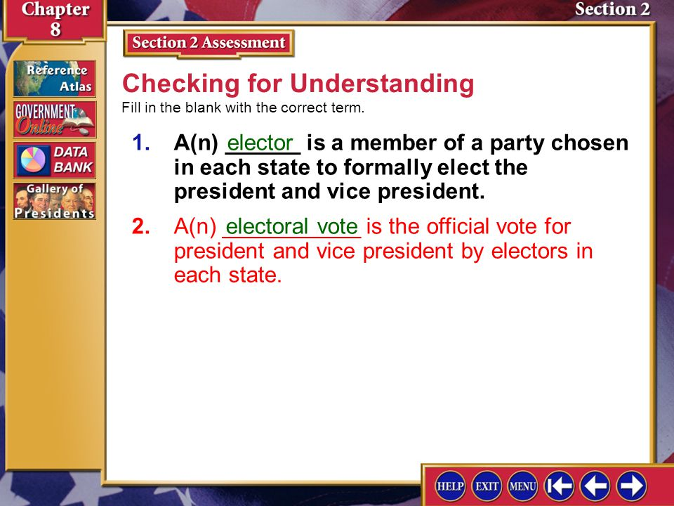 Section 2 Assessment-2 Checking for Understanding 1.A(n) ______ is a member of a party chosen in each state to formally elect the president and vice president.