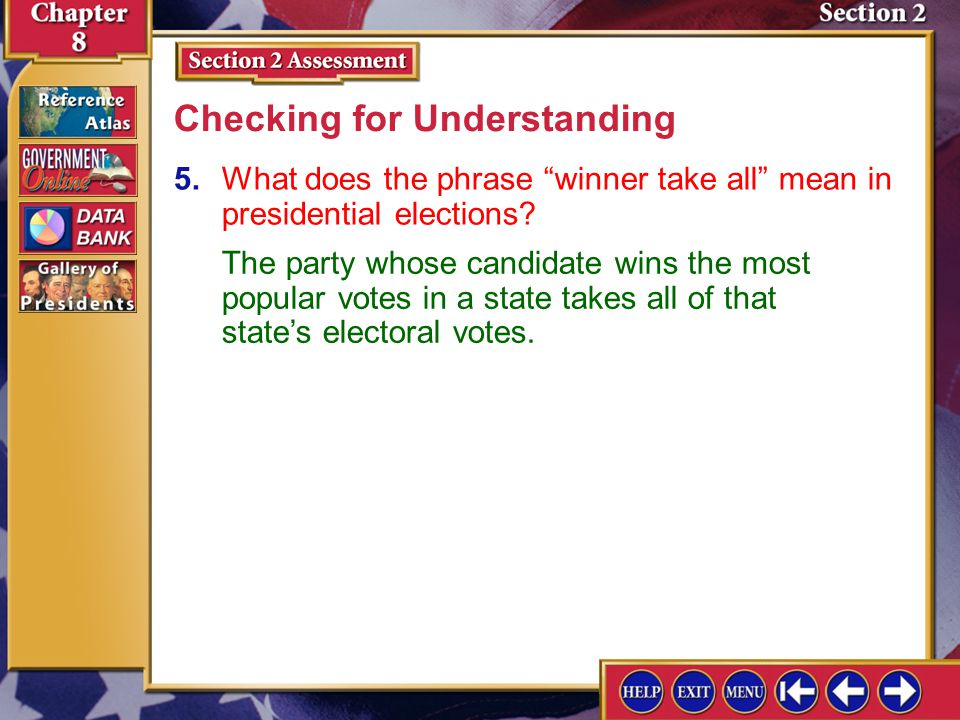 Section 2 Assessment-5 5.What does the phrase winner take all mean in presidential elections.