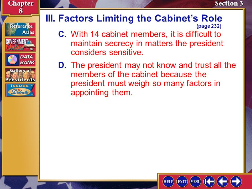 Section 3-8 C.With 14 cabinet members, it is difficult to maintain secrecy in matters the president considers sensitive.