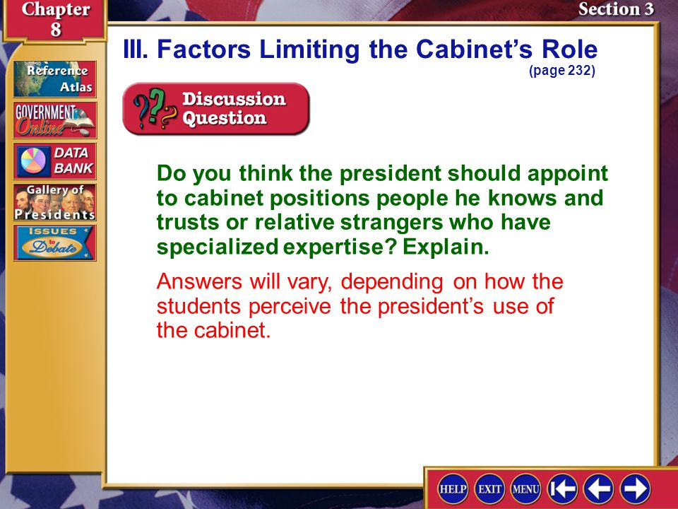 Section 3-10 III.Factors Limiting the Cabinets Role (page 232) Do you think the president should appoint to cabinet positions people he knows and trusts or relative strangers who have specialized expertise.