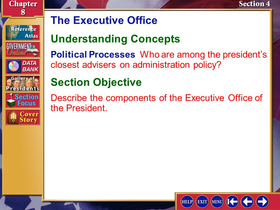 Section 4 Introduction-2 The Executive Office Understanding Concepts Political Processes Who are among the presidents closest advisers on administration policy.
