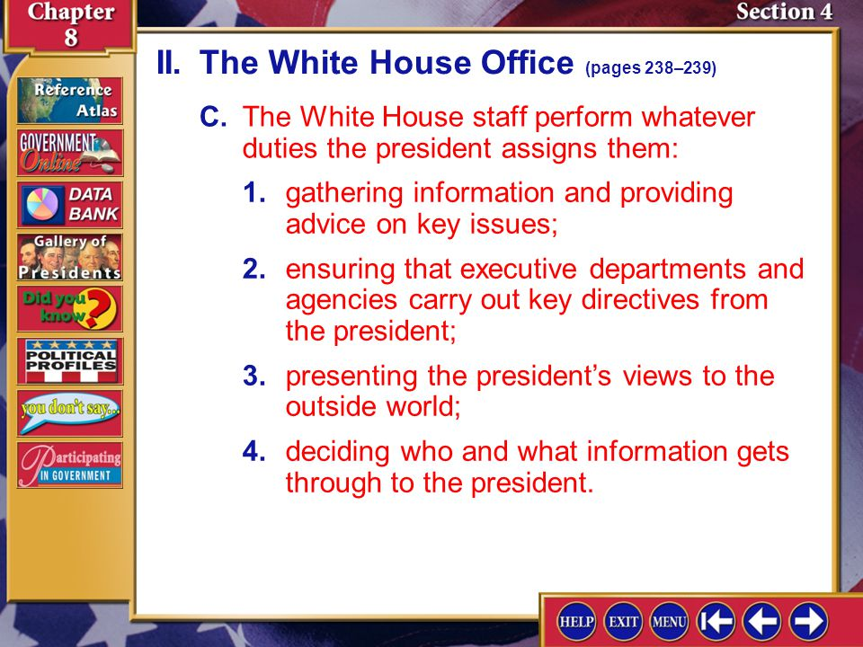Section 4-7 C.The White House staff perform whatever duties the president assigns them: II.The White House Office (pages 238–239) 1.