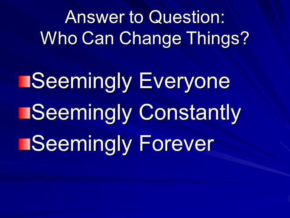 Answer to Question: Who Can Change Things.