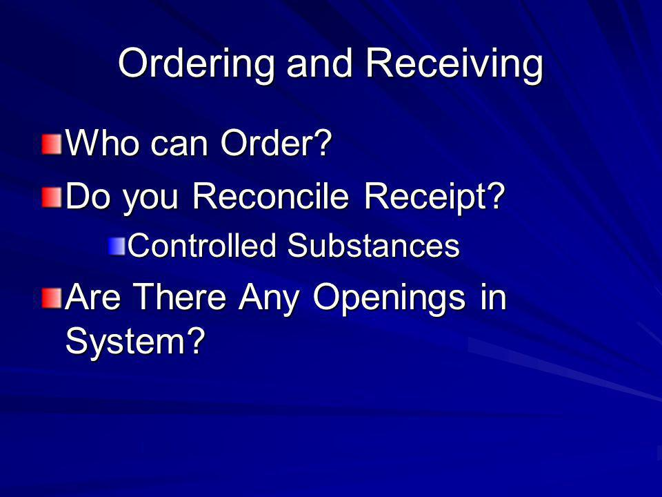 Ordering and Receiving Who can Order. Do you Reconcile Receipt.