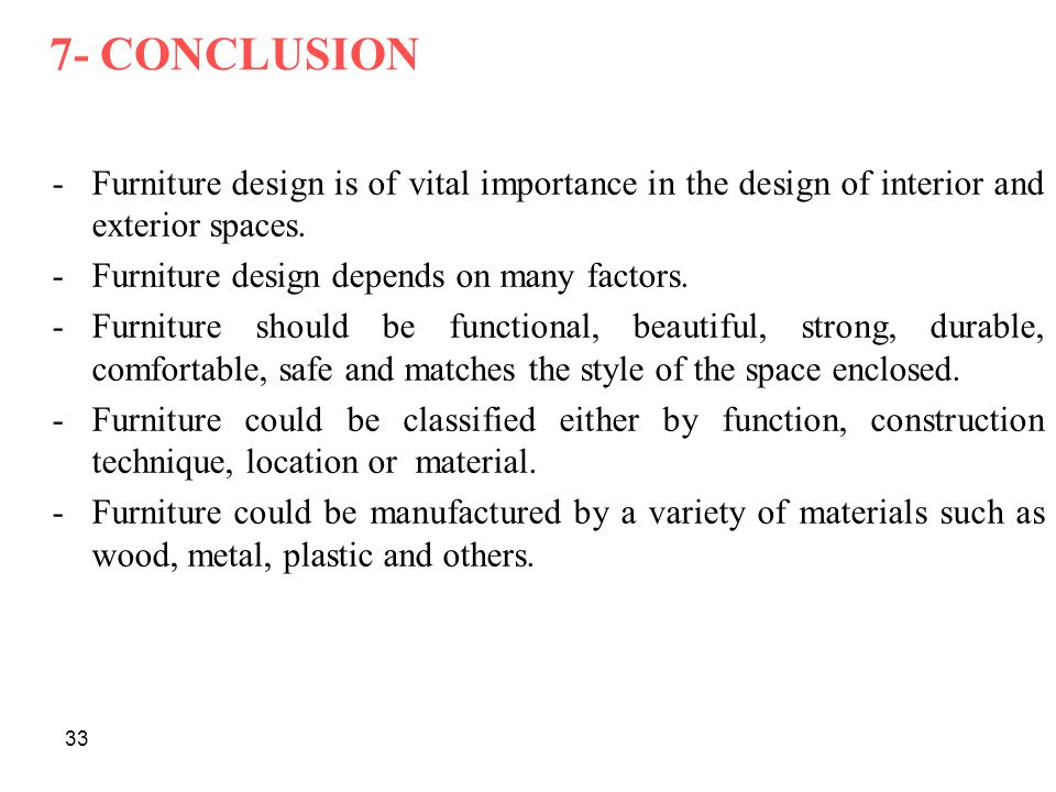 33 7- CONCLUSION -Furniture design is of vital importance in the design of interior and exterior spaces.