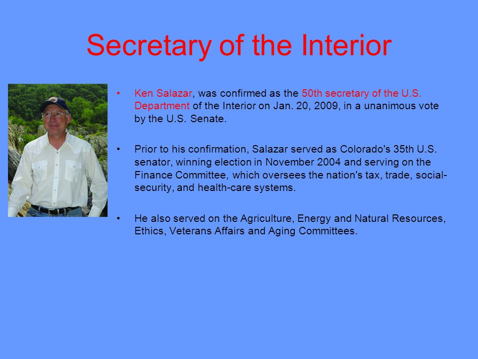 Secretary of the Interior Ken Salazar, was confirmed as the 50th secretary of the U.S.