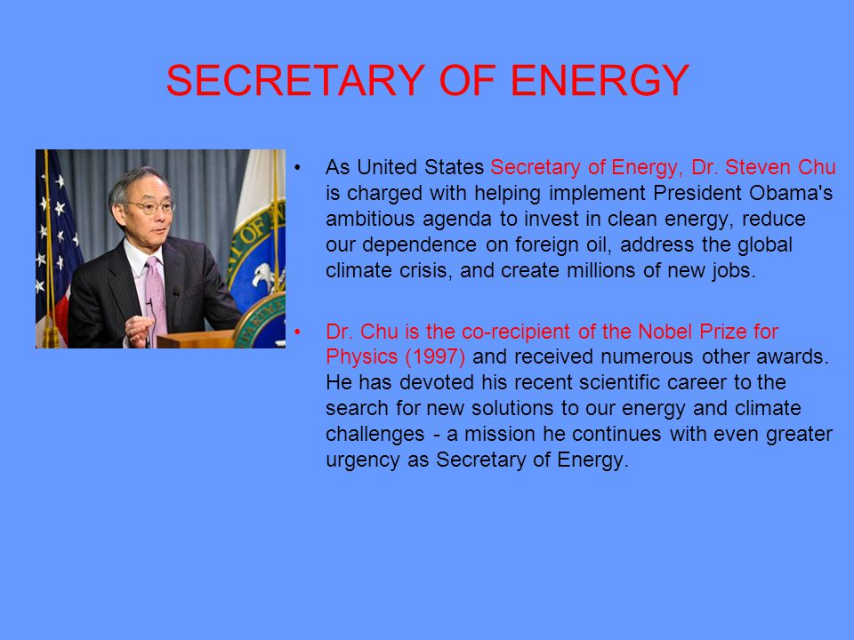 SECRETARY OF ENERGY As United States Secretary of Energy, Dr.