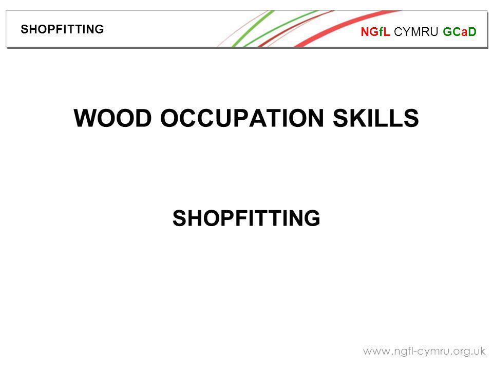 NGfL CYMRU GCaD www.ngfl-cymru.org.uk WOOD OCCUPATION SKILLS SHOPFITTING