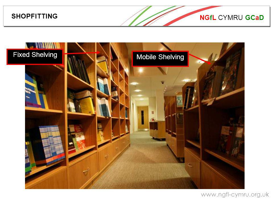 NGfL CYMRU GCaD www.ngfl-cymru.org.uk Fixed Shelving Mobile Shelving SHOPFITTING