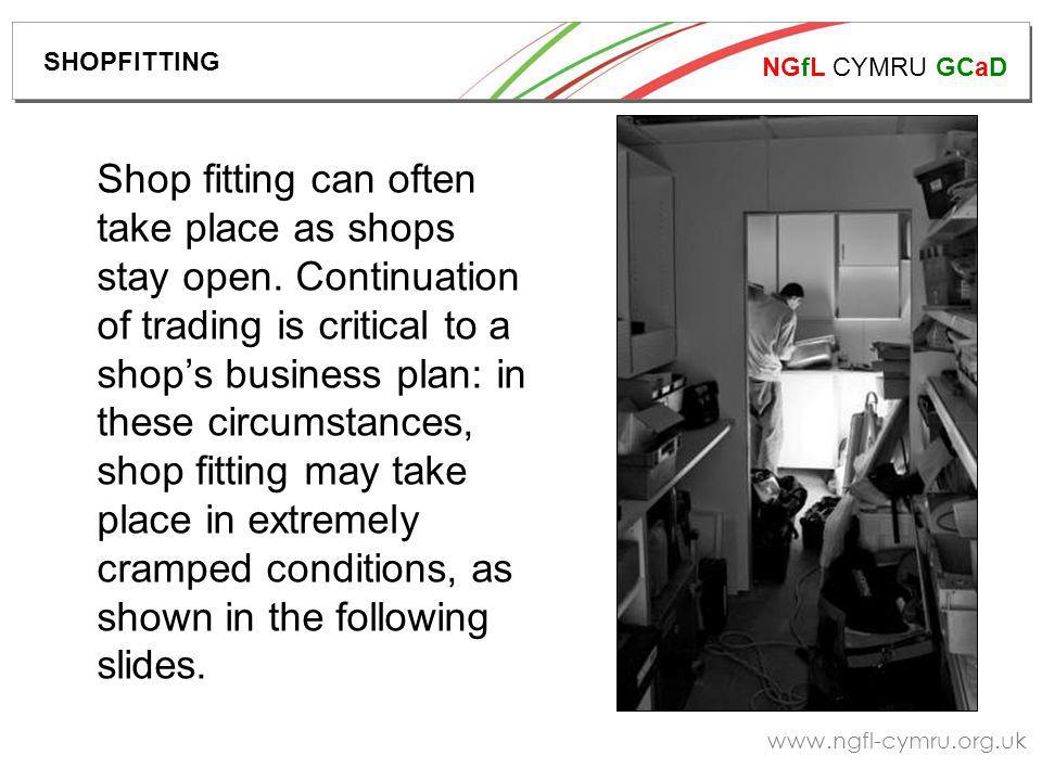 NGfL CYMRU GCaD www.ngfl-cymru.org.uk Shop fitting can often take place as shops stay open.