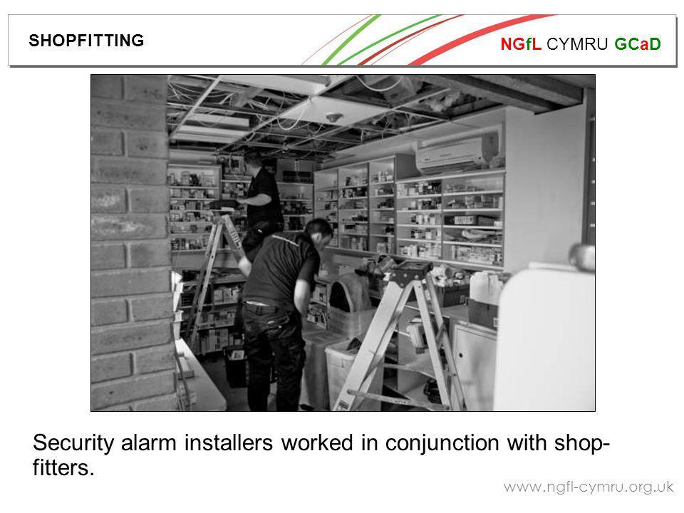 NGfL CYMRU GCaD www.ngfl-cymru.org.uk Security alarm installers worked in conjunction with shop- fitters.