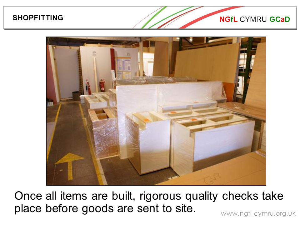 NGfL CYMRU GCaD www.ngfl-cymru.org.uk Once all items are built, rigorous quality checks take place before goods are sent to site.