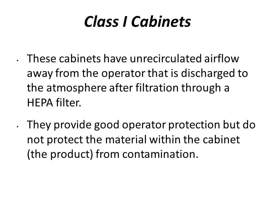 Class I Cabinets These cabinets have unrecirculated airflow away from the operator that is discharged to the atmosphere after filtration through a HEPA filter.