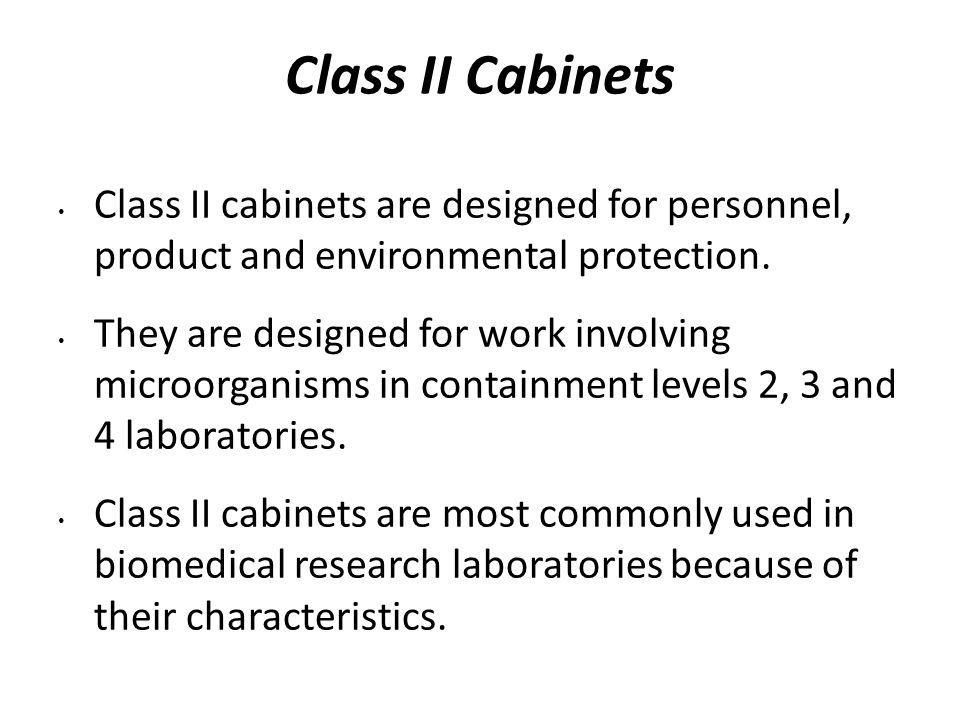 Class II Cabinets Class II cabinets are designed for personnel, product and environmental protection.
