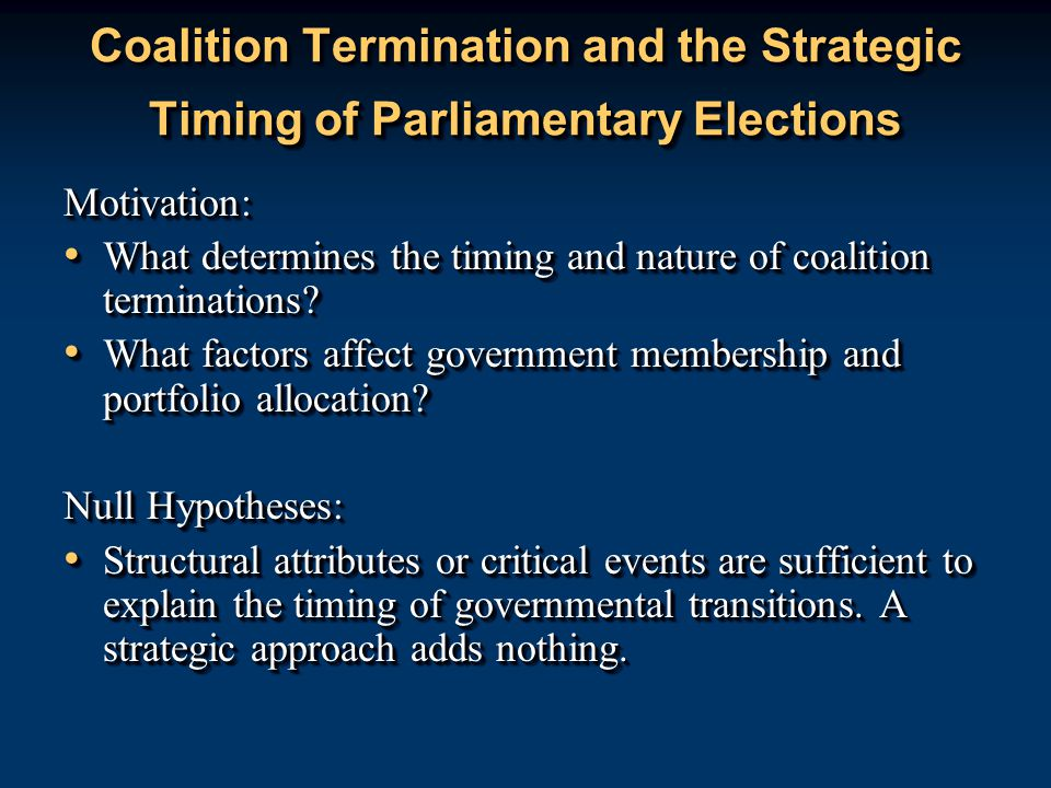 Coalition Termination and the Strategic Timing of Parliamentary Elections Motivation: What determines the timing and nature of coalition terminations.