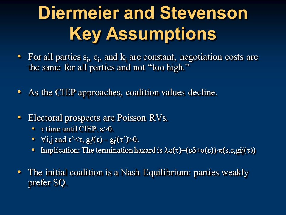 Diermeier and Stevenson Key Assumptions For all parties s i, c i, and k i are constant, negotiation costs are the same for all parties and not too high.