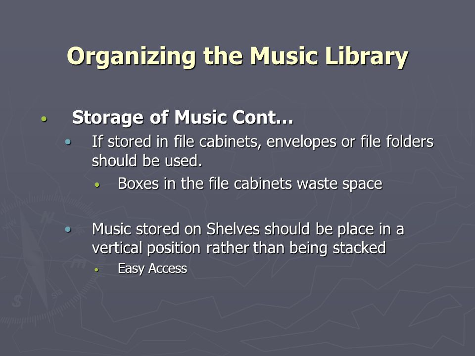Organizing the Music Library Storage of Music Cont… Storage of Music Cont… If stored in file cabinets, envelopes or file folders should be used.If stored in file cabinets, envelopes or file folders should be used.