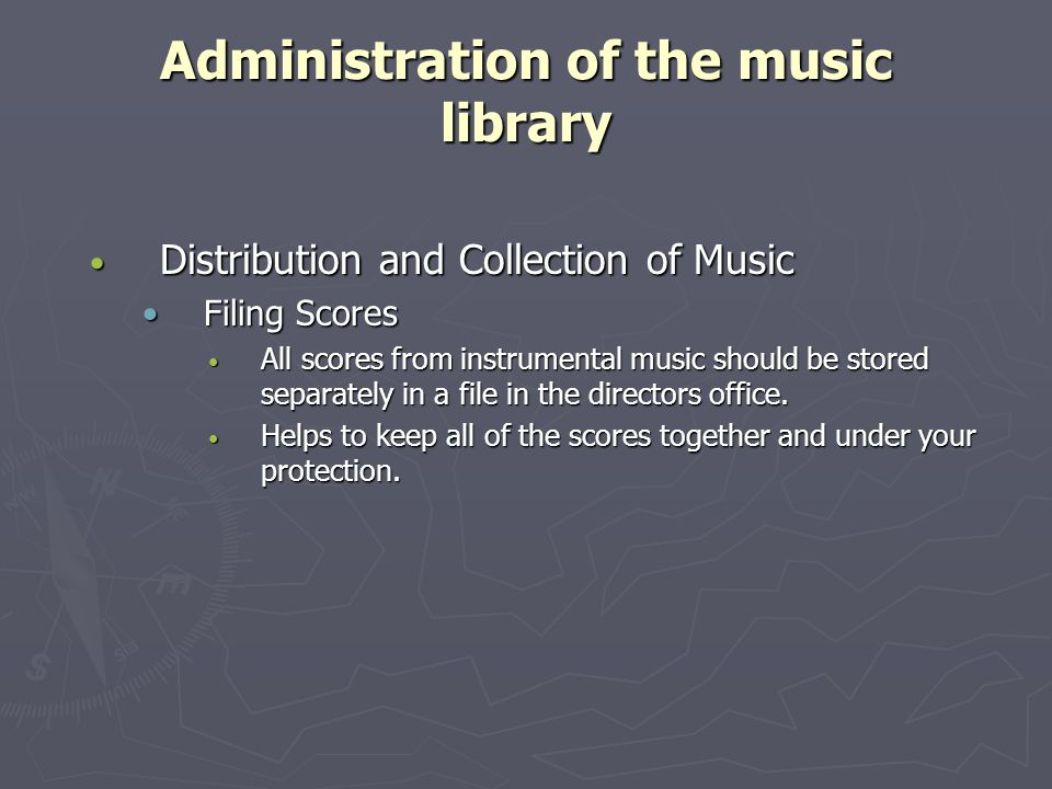 Administration of the music library Distribution and Collection of Music Distribution and Collection of Music Filing ScoresFiling Scores All scores from instrumental music should be stored separately in a file in the directors office.
