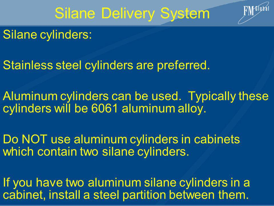 Silane Delivery System Silane cylinders: Stainless steel cylinders are preferred.