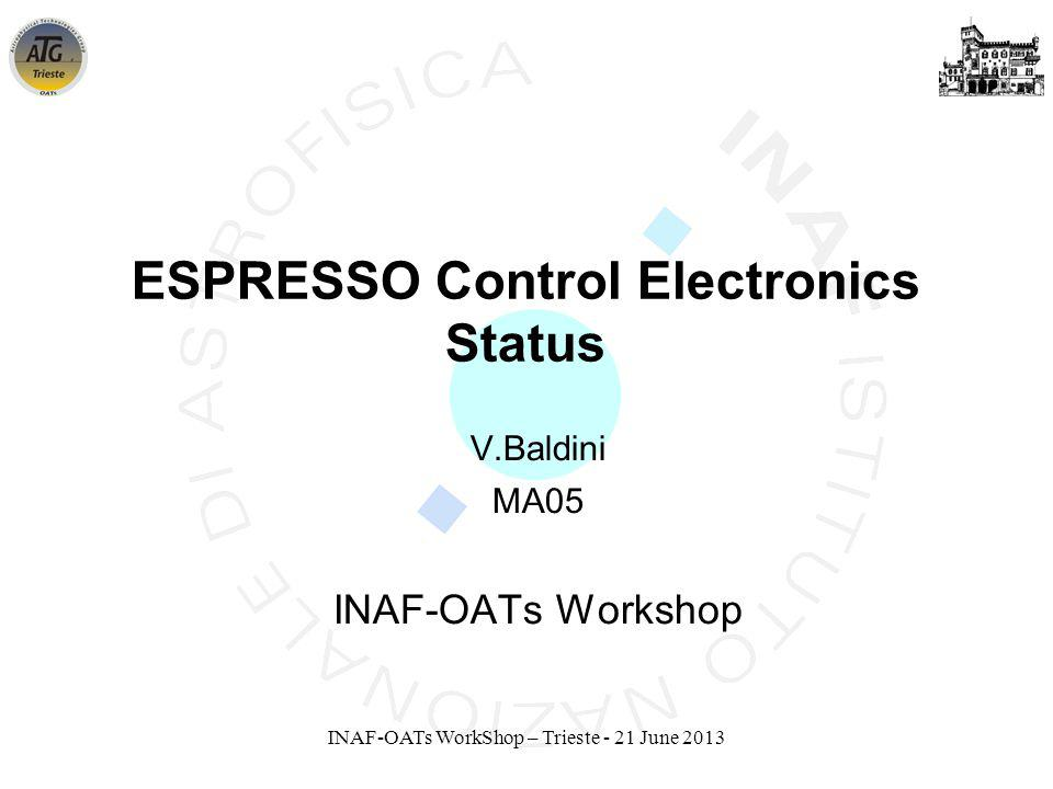 INAF-OATs WorkShop – Trieste - 21 June 2013 V.Baldini MA05 INAF-OATs Workshop ESPRESSO Control Electronics Status