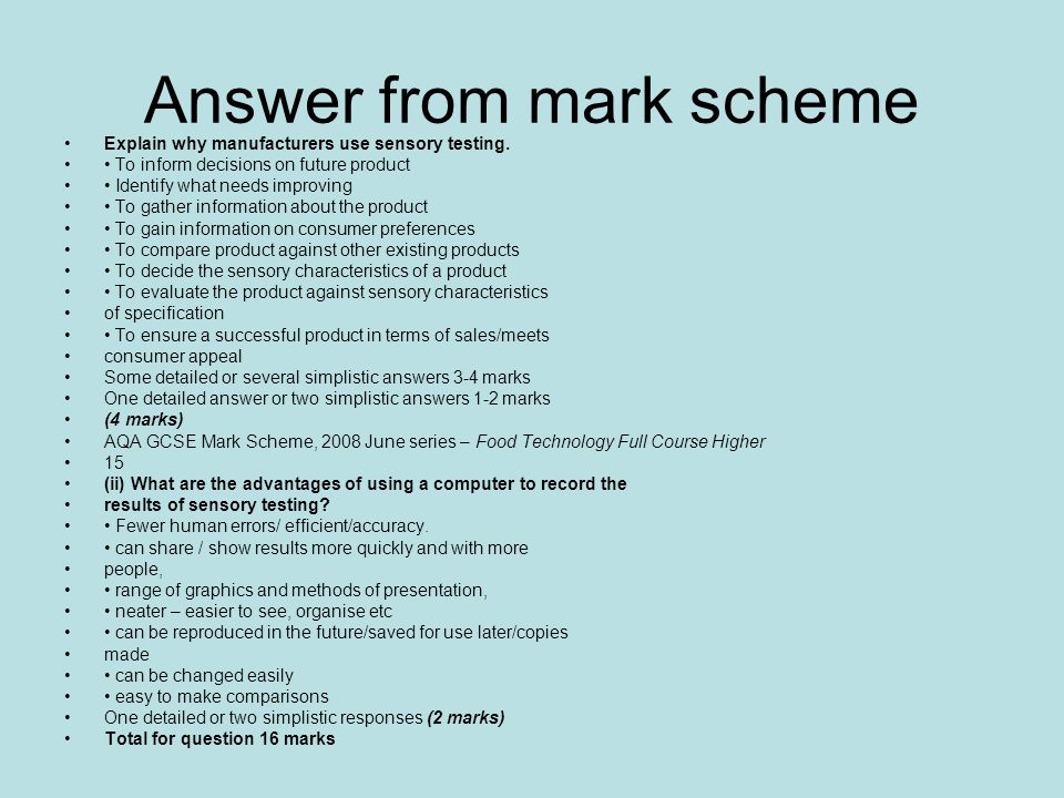Answer from mark scheme Explain why manufacturers use sensory testing. To inform decisions on future product Identify what needs improving To gather i