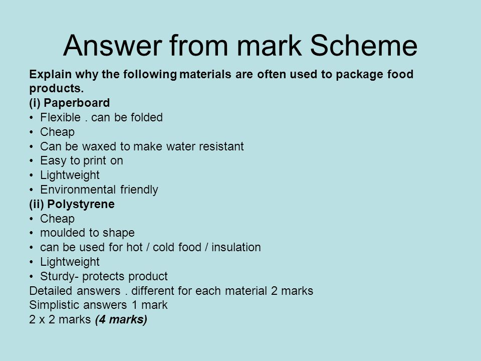 Answer from mark Scheme Explain why the following materials are often used to package food products. (i) Paperboard Flexible. can be folded Cheap Can