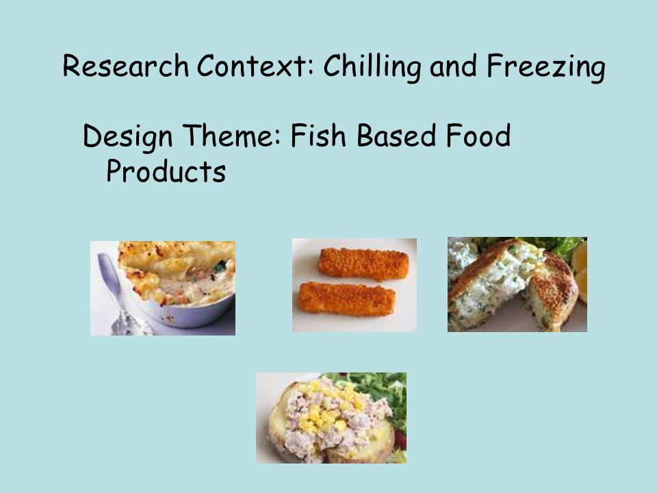 Research Context: Chilling and Freezing Design Theme: Fish Based Food Products