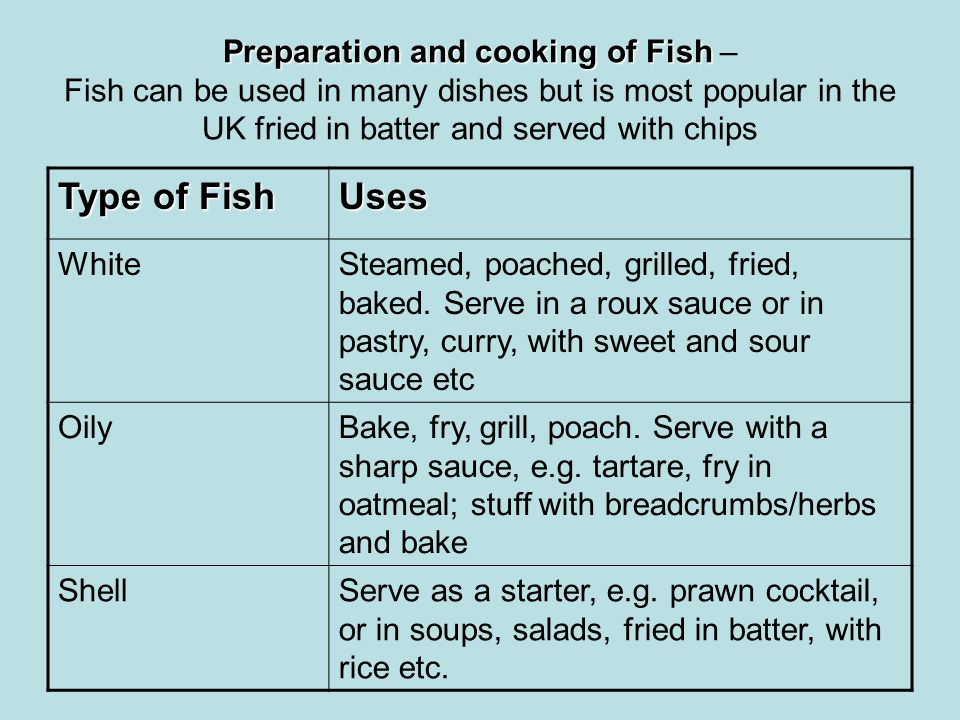 Preparation and cooking of Fish Preparation and cooking of Fish – Fish can be used in many dishes but is most popular in the UK fried in batter and se