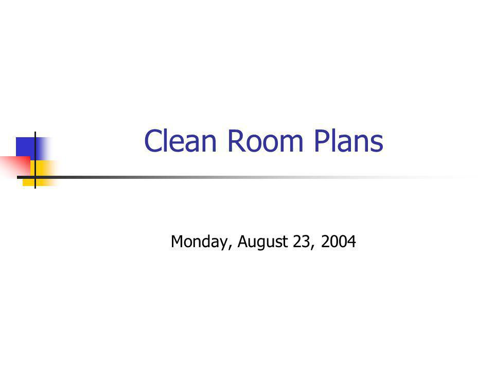 Clean Room Plans Monday, August 23, 2004