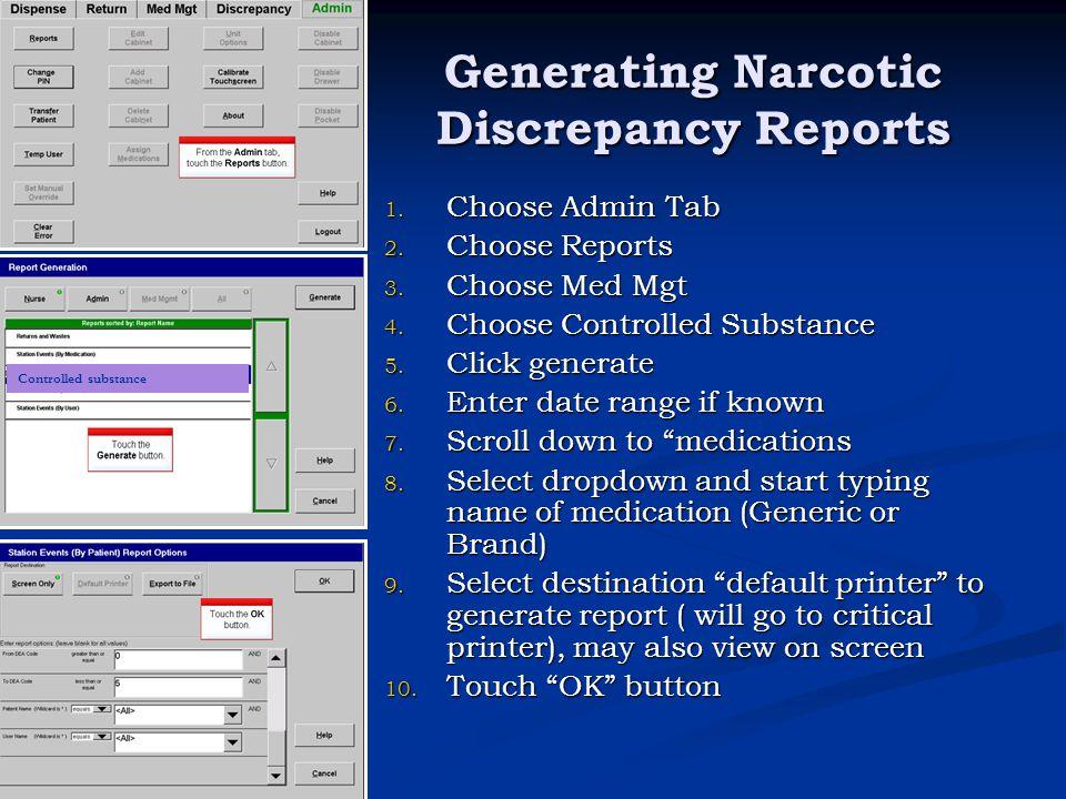Generating Narcotic Discrepancy Reports 1. Choose Admin Tab 2. Choose Reports 3. Choose Med Mgt 4. Choose Controlled Substance 5. Click generate 6. En