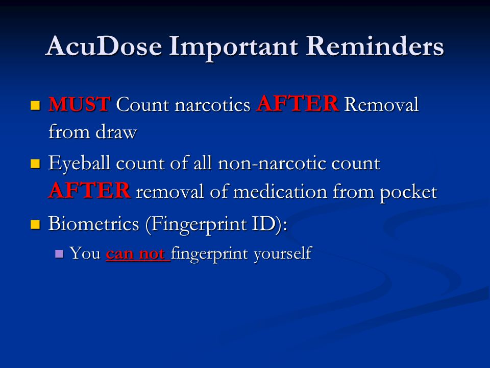AcuDose Important Reminders MUST Count narcotics AFTER Removal from draw MUST Count narcotics AFTER Removal from draw Eyeball count of all non-narcoti