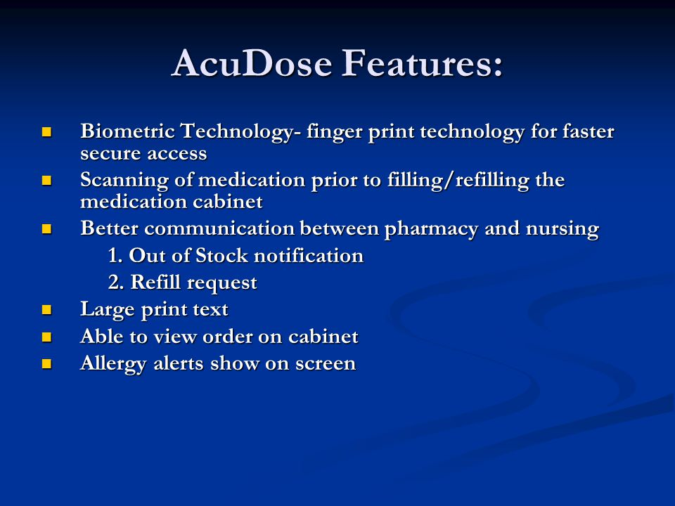 AcuDose Features: Biometric Technology- finger print technology for faster secure access Biometric Technology- finger print technology for faster secu