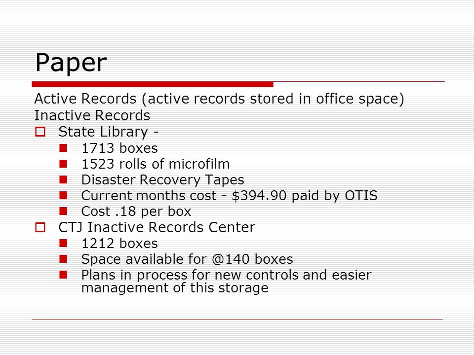 Paper Active Records (active records stored in office space) Inactive Records State Library - 1713 boxes 1523 rolls of microfilm Disaster Recovery Tap