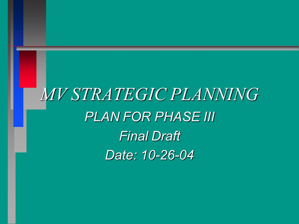 MV STRATEGIC PLANNING PLAN FOR PHASE III Final Draft Date: 10-26-04