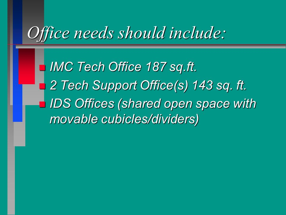 Office needs should include: n IMC Tech Office 187 sq.ft.