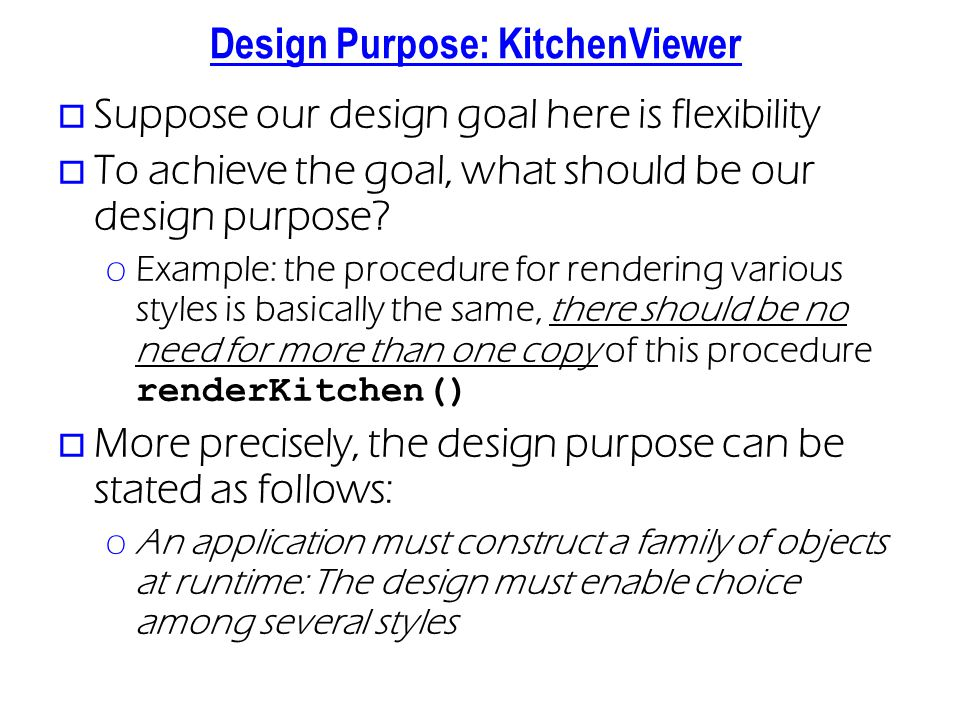 Design Purpose: KitchenViewer o Suppose our design goal here is flexibility o To achieve the goal, what should be our design purpose.